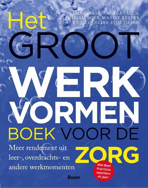 Sasja Dirkse, Angela Talen, Miriam Boer, Maaike Kester, Jacqueline Stouthard,Het groot werkvormenboek voor de zorg