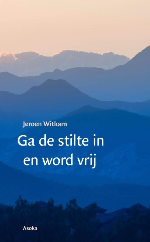 Jeroen Witkam,Ga de stilte in en word vrij