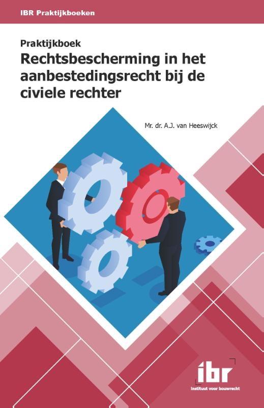 A.J. van Heeswijck,Praktijkboek Rechtsbescherming in het aanbestedingsrecht bij de civiele rechter