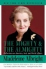Albright, Madeleine Korbel,   Woodward, Bill,The Mighty and the Almighty