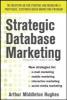 Hughes, Arthur Middleton,Strategic Database Marketing: The Masterplan for Starting and Managing a Profitable, Customer-Based Marketing Program