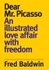 Fred  Baldwin,Dear Mr. Picasso