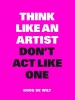 Koos De Wilt,Think like an artist, don`t act like one