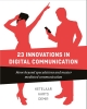 <b>Paul  Ketelaar, Jan  Aarts, Sanne  Demir</b>,23 Innovations in Digital Communication