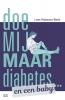 Loes  Heijmans-Beek ,Doe mij maar diabetes ... en een baby