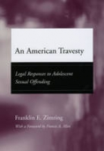 Zimring, Franklin E. An American Travesty - Legal Responses to Adolescent Sexual Offending