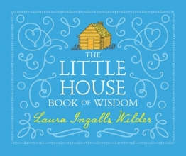 Laura Ingalls Wilder The Little House Book of Wisdom