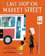 Matt de la Pena,   Christian Robinson Last Stop on Market Street