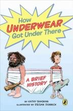 Shaskan, Kathy How Underwear Got Under There