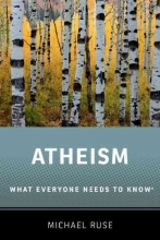Michael (Lucyle T. Werkmeister Professor of Philosophy and Director of the Program in the History and Philosophy of Science, Florida State University) Ruse Atheism