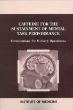 Institute of Medicine,   Food and Nutrition Board,   Committee on Military Nutrition Research Caffeine for the Sustainment of Mental Task Performance