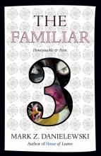 Danielewski, Mark Z. The Familiar vol. 3