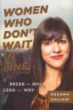 Saujani, Reshma Women Who Don`t Wait in Line