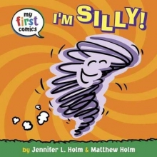 Holm, Jennifer L. I`m Silly! (My First Comics)