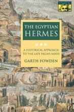 Fowden, Garth The Egyptian Hermes - A Historical Approach to the Late Pagan Mind