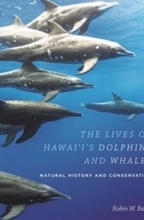Robin W. Baird The Lives of Hawai`i`s Dolphins and Whales