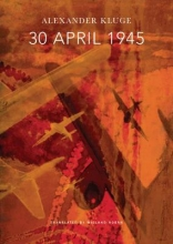 Kluge, Alexander 30 April 1945 - The Day Hitler Shot Himself and Germany`s Integration with the West Began