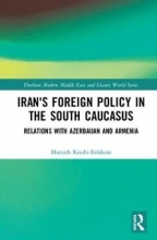 Marzieh Kouhi-Esfahani Iran`s Foreign Policy in the South Caucasus