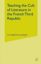 Guiney, M. Teaching the Cult of Literature in the French Third Republic