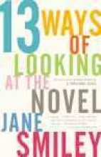 Smiley, Jane 13 Ways of Looking at the Novel