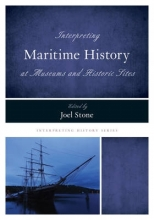 Stone, Joel Interpreting Maritime History at Museums and Historic Sites