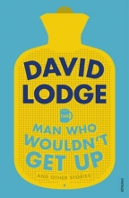 Lodge, David The Man Who Wouldn`t Get Up and Other Stories