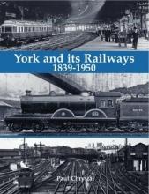 Paul Chrystal York and its Railways - 1839-1950