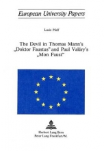 Pfaff, Lucie The Devil in Thomas Mann`s «Doktor Faustus» and Paul Valery`s «Mon Faust»