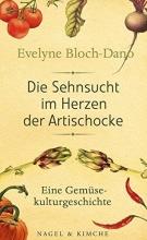 Bloch-Dano, Evelyne Die Sehnsucht im Herzen der Artischocke