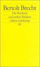 Brecht, Bertolt Die Hochzeit und andere Einakter