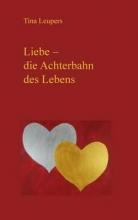 Leupers, Tina Liebe - die Achterbahn des Lebens