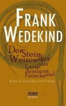Wedekind, Frank Der Stein der Weisen oder Laute, Armbrust und Peitsche. Eine Geisterbeschw�rung