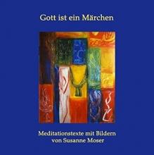 Moser, Susanne Gott ist ein Märchen