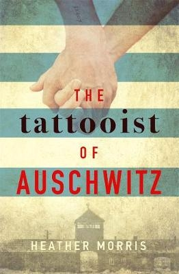 Morris, Heather,The Tattooist of Auschwitz