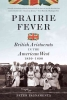 Pagnamenta, Peter, Prairie Fever - British Aristocrats in the American West 1830-1890