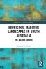 Madeline E. Fowler, Aboriginal Maritime Landscapes in South Australia