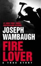 Wambaugh, Joseph Fire Lover