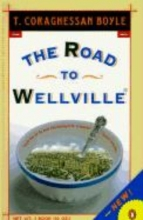 Boyle, T. Coraghessan The Road to Wellville