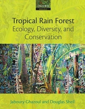 Jaboury (Professor of Ecosystem Management, ETH Zurich) Ghazoul,   Douglas (Institute of Tropical Forest Conservation, Uganda, and Center for International Forestry Research, Indonesia) Sheil Tropical Rain Forest Ecology, Diversity, and Conservation