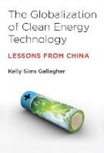 Gallagher, Kelly Sims The Globalization of Clean Energy Technology - Lessons from China