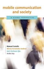 Manuel Castells,   Mireia Fernandez-Ardevol,   Jack Linchuan Qiu,   Araba Sey Mobile Communication and Society
