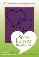 Downs, Annie F. Speak Love Revolution