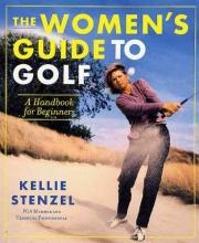 Stenzel, Kellie The Women`s Guide to Golf