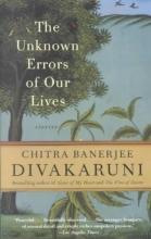 Divakaruni, Chitra Banerjee The Unknown Errors of Our Lives