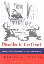 Sevilla, Charles M Disorder in the Court - Great Fractured Moments in  Courtroom History Rei