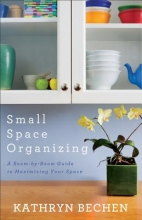 Bechen, Kathryn Small Space Organizing