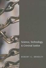 Bradley, Robert C. Science, Technology, & Criminal Justice