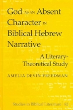 Freedman, Amelia Devin God as an Absent Character in Biblical Hebrew Narrative