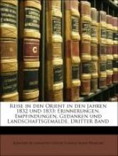 de Lamartine, Alphonse Reise in den Orient in den Jahren 1832 und 1833: Erinnerungen, Empfindungen, Gedanken und Landschaftsgemälde. Dritter Band