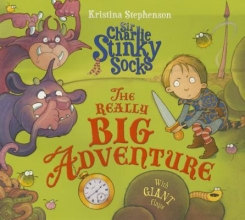 Stephenson, Kristina Sir Charlie Stinky Socks and the Really Big Adventure